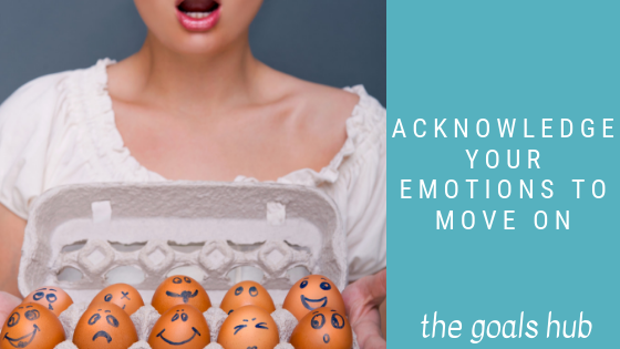acknowledge your emotions to move on